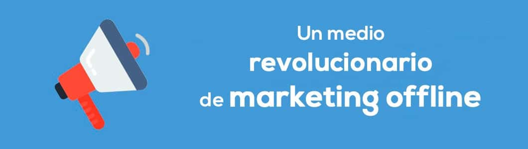 Un medio revolucionario de marketing offline