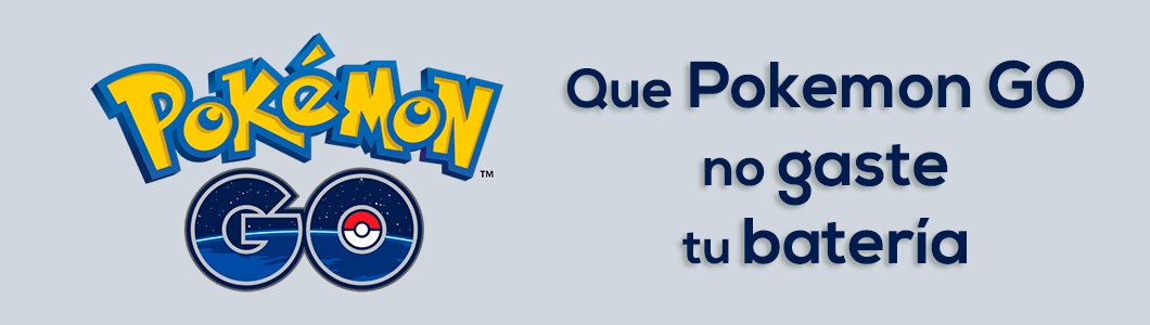 Que Pokemon Go no gaste tu batería