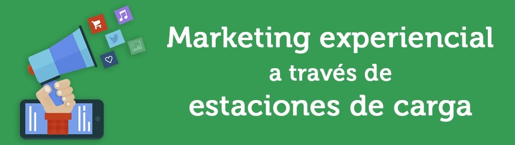 Marketing experiencial a través de estaciones de carga