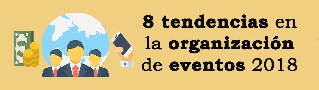 8 tendencias en la organización de eventos en 2018