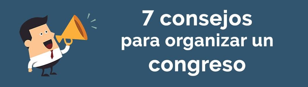 7 consejos para organizar un congreso