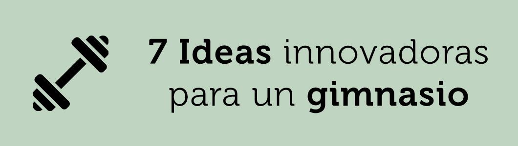 7 Ideas innovadoras para un gimnasio