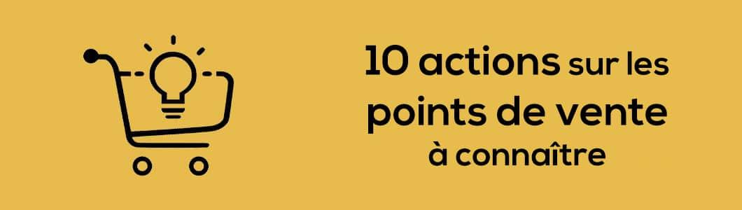 10 actions au point de vente que vous devez connaître