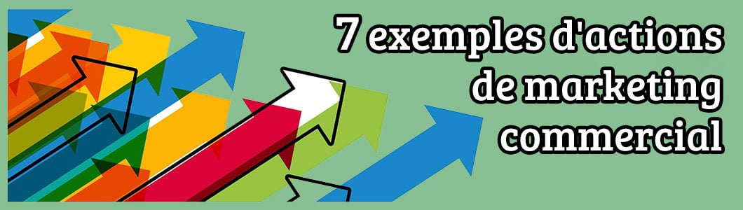 7 exemples d'actions de marketing commercial
